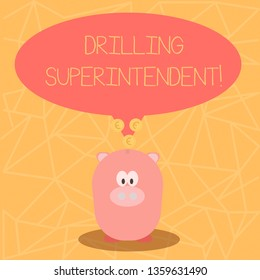 Conceptual hand writing showing Drilling Superintendent. Business photo showcasing responsibilities of drilling program oil well Speech Bubble with Coins on its Tail Pointing to Piggy Bank.