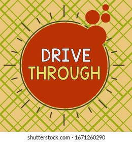 Conceptual hand writing showing Drive Through. Business photo text place where you can get type of service by driving through it Asymmetrical uneven shaped pattern object multicolour design.
