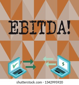 Conceptual hand writing showing Ebitda. Business photo text Earnings Before Interest Taxes Depreciation Amortization Abbreviation Arrow Icons Between Two Laptop Currency Sign and Check Icons.