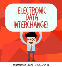 Conceptual hand writing showing Electronic Data Interchange. Business photo text Transfer of data from one computer into another Man Holding Above his Head Blank Rectangular Colored Board.