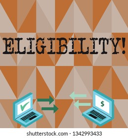 Conceptual hand writing showing Eligibility. Business photo text State of having the right for doing or obtain something Proper Arrow Icons Between Two Laptop Currency Sign and Check Icons.