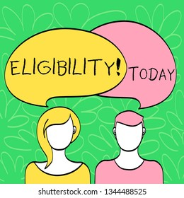 Conceptual hand writing showing Eligibility. Business photo text State of having the right for doing or obtain something Proper Faces of Male and Female Colorful Speech Bubble Overlaying.
