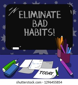 Conceptual hand writing showing Eliminate Bad Habits. Business photo text To stop a routine bad, behaviour or addiction Mounted Blackboard with Chalk Writing Tools Sheets on Desk.