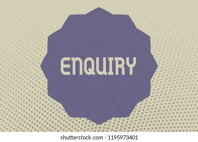 Conceptual hand writing showing Enquiry. Business photo text Asking for information Official investigation discover facts Inquiry