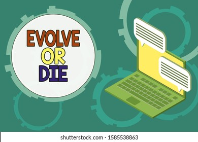 Conceptual hand writing showing Evolve Or Die. Business photo text Necessity of change grow adapt to continue living Survival Laptop receiving sending information internet wireless.