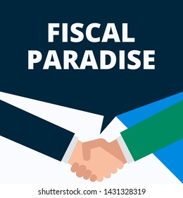 Conceptual hand writing showing Fiscal Paradise. Business photo showcasing The waste of public money is a great concern topic Two men hands shaking showing a deal sharing speech bubble.