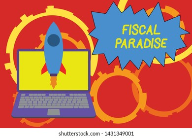Conceptual hand writing showing Fiscal Paradise. Business photo showcasing The waste of public money is a great concern topic Launching rocket up laptop Startup Developing goal objective.