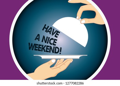 Conceptual hand writing showing Have A Nice Weekend. Business photo text Wish you get good resting days enjoy free time Hu analysis Hands Serving Tray Platter and Lifting the Lid.