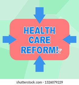 Conceptual hand writing showing Health Care Reform. Business photo text general rubric used for discussing major Medical policy Arrows on Four Sides of Rectangular Shape Pointing Inward.