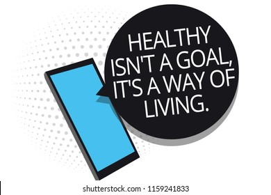 Conceptual hand writing showing Healthy Isn t not A Goal, It s is A Way Of Living.. Business photo showcasing Create good habits routines Cell phone receiving text messages chats using applications.