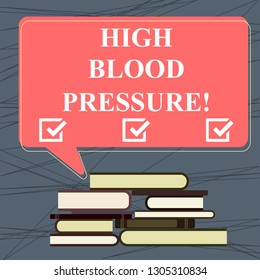Conceptual hand writing showing High Blood Pressure. Business photo text force pushing against walls of your blood vessels Uneven Pile of Hardbound Books and Rectangular Speech Bubble.