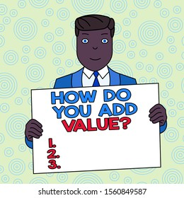 Conceptual hand writing showing How Do You Add Value Question. Business photo showcasing improve work undertaking production process Smiling Man Holding Suit Poster Board in Front of Himself.