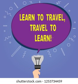 Conceptual hand writing showing Learn To Travel Travel To Learn. Business photo showcasing Make trips for learning new things culture Oval Speech Bubble Above a Broken Bulb with Failed Idea icon.