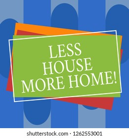 Conceptual hand writing showing Less House More Home. Business photo text Have a warm comfortable place to live with family love Pile of Rectangular Outlined Different Color Construction Paper.