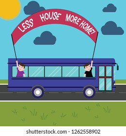 Conceptual hand writing showing Less House More Home. Business photo showcasing Have a warm comfortable place to live with family love Two Kids Inside School Bus Holding Out Banner with Stick.