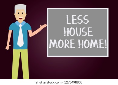Conceptual hand writing showing Less House More Home. Business photo text Have a warm comfortable place to live with family love Man with Tie Talking Presenting Blank Color Square Board.