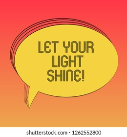 Conceptual hand writing showing Let Your Light Shine. Business photo text Always be brilliant inspiring fabulous positive Oval Outlined Solid Color Speech Bubble Empty Text Balloon photo.
