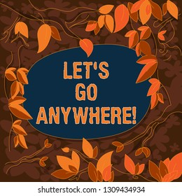 Conceptual hand writing showing Let S Go Anywhere. Business photo showcasing asking demonstrating to go out visit new places meet strangers Tree Branches Scattered with Leaves Blank Color Text Space.