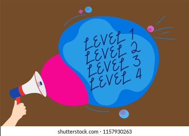 Conceptual hand writing showing Level 1 Level 2 Level 3 Level 4. Business photo text Steps levels of a process work flow Man holding Megaphone loudspeaker screaming talk speech bubble.