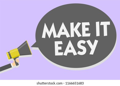 Conceptual hand writing showing Make It Easy. Business photo showcasing Smart approach Effortless Free from worries or difficulties Man holding megaphone speech bubble message speaking loud.