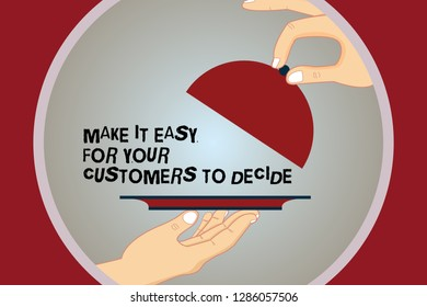 Conceptual hand writing showing Make It Easy For Your Customers To Decide. Business photo text Give clients good special options Hu analysis Hands Serving Tray Platter and Lifting the Lid.
