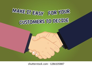 Conceptual hand writing showing Make It Easy For Your Customers To Decide. Business photo showcasing Give clients good special options Hu analysis Shaking Hands on Agreement Sign of Respect.