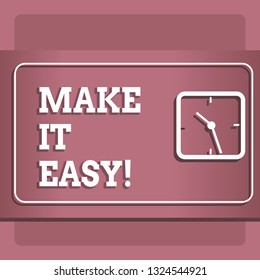 Conceptual hand writing showing Make It Easy. Business photo showcasing Smart approach Effortless Free from worries or difficulties.