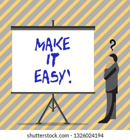 Conceptual hand writing showing Make It Easy. Business photo text Smart approach Effortless Free from worries or difficulties.