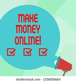 Conceptual hand writing showing Make Money Online. Business photo text Business Ecommerce Ebusiness Innovation Web Technology Round Speech Bubble Coming Out of Megaphone for Announcement.