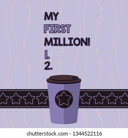 Conceptual hand writing showing My First Million. Business photo showcasing list of things that help you gather your first big cash 3D Coffee To Go Cup with Lid Cover and Stars Text Space.