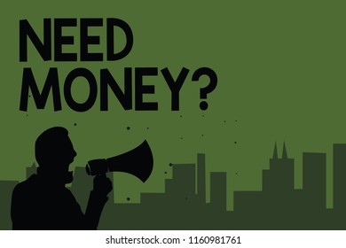 Conceptual hand writing showing Need Money question. Business photo showcasing asking someone if he needs cash or bouns Get loan Man holding megaphone speaking politician green background.