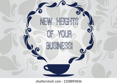Conceptual hand writing showing New Heights Of Your Business. Business photo showcasing Achieving goals fast growing up company Cup and Saucer with Paisley Design Blank Watermarked Space.
