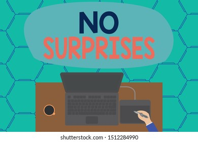 Conceptual hand writing showing No Surprises. Business photo showcasing Presupposed Eventual Destined Traditional Set The Usual Laptop wooden desk worker drawing tablet coffee cup office.