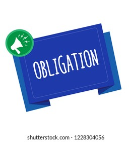 Conceptual hand writing showing Obligation. Business photo text Condition of being morally or legally bound to do something Debt