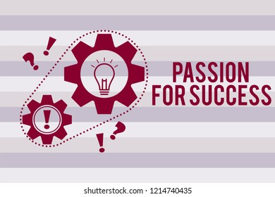 Conceptual hand writing showing Passion For Success. Business photo text Enthusiasm Zeal Drive Motivation Spirit Ethics