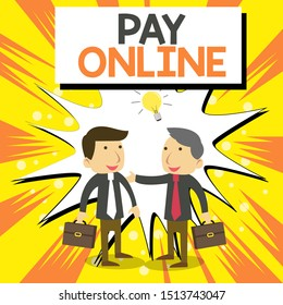 Conceptual hand writing showing Pay Online. Business photo showcasing buy products or service using credit card on any website Businessmen Colleagues with Brief Case Sharing Idea Solution.