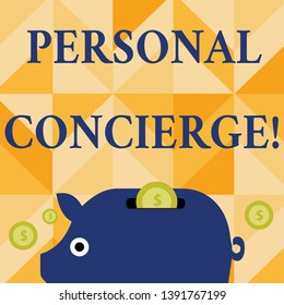 Conceptual hand writing showing Personal Concierge. Business photo text someone who will make arrangements or run errands Piggy Money Bank and Coins with Dollar Currency Sign on Slit.