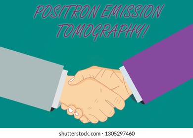 Conceptual hand writing showing Positron Emission Tomography. Business photo showcasing Nuclear medicine functional imaging technique Hu analysis Shaking Hands on Agreement Sign of Respect.