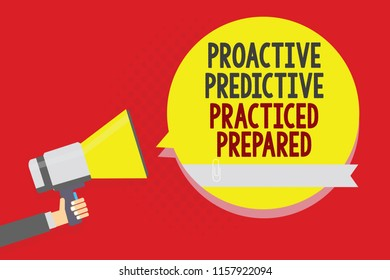 Conceptual hand writing showing Proactive Predictive Practiced Prepared. Business photo text Preparation Strategies Management Man holding megaphone loudspeaker yellow bubble on red background.