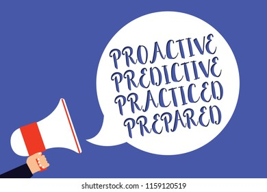 Conceptual hand writing showing Proactive Predictive Practiced Prepared. Business photo text Preparation Strategies Management Man holding megaphone loudspeaker speech bubble blue background.
