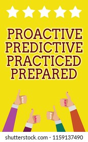 Conceptual hand writing showing Proactive Predictive Practiced Prepared. Business photo showcasing Preparation Strategies Management Men women hands thumbs up five stars yellow background.