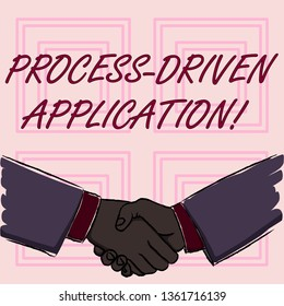 Conceptual hand writing showing Process Driven Application. Business photo showcasing workflow engine where process can be exposed Businessmen Shaking Hands Form of Greeting and Agreement.