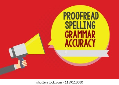 Conceptual hand writing showing Proofread Spelling Grammar Accuracy. Business photo text Grammatically correct Avoid mistakes Man holding megaphone loudspeaker yellow bubble on red background.