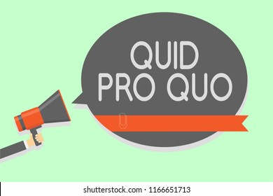 Conceptual hand writing showing Quid Pro Quo. Business photo showcasing A favor or advantage granted or expected in return of something Man holding megaphone loudspeaker speech bubble message loud.