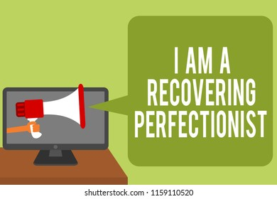 Conceptual hand writing showing I Am A Recovering Perfectionist. Business photo text Obsessive compulsive disorder recovery Man holding Megaphone loudspeaker computer screen speech bubble.