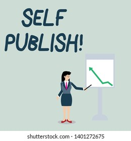Conceptual hand writing showing Self Publish. Business photo showcasing writer publish piece of ones work independently at own expense Woman Holding Stick Pointing to Chart of Arrow on Whiteboard.