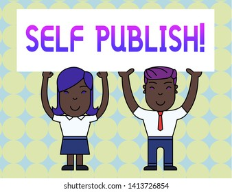 Conceptual hand writing showing Self Publish. Business photo text writer publish piece of ones work independently at own expense Two Smiling People Holding Poster Board Overhead with Hands.