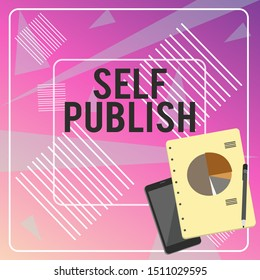 Conceptual hand writing showing Self Publish. Business photo text Published work independently and at own expense Indie Author Layout Smartphone Off Ballpoint Notepad Business Pie Chart.