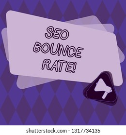 Conceptual hand writing showing Seo Bounce Rate. Business photo showcasing Search engine optimization visitors navigate off the site Megaphone Inside Triangle and Rectangle for Announcement.