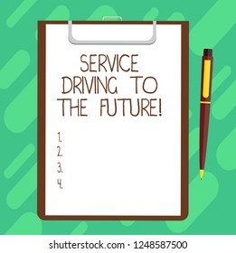 Conceptual hand writing showing Service Driving To The Future. Business photo text Modern technologies assistance services Sheet of Bond Paper on Clipboard with Ballpoint Pen Text Space.